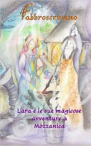 Lara e le sue magicose avventure a Mozzanica: ...è un dono di Zia Luciana e Zio Paolo