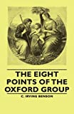 The Eight Points of the Oxford Group, C. Irving Benson, 140676518X