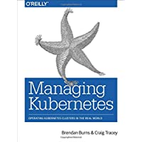 Managing Kubernetes: Operating Kubernetes Clusters in the Real World