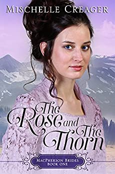 The Rose and The Thorn (MacPherson Brides Book 1) by [Creager, Mischelle]