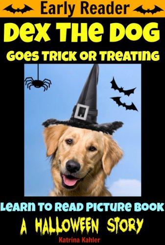 Dex The Dog Goes Trick Or Treating - A Learn To Read Picture Book for Early Readers (Kindergarten and Preschool Easy to Read Level 1 Book) A Halloween Story -