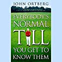 Everybody's Normal Till You Get to Know Them Hörbuch von John Ortberg Gesprochen von: Jay Charles