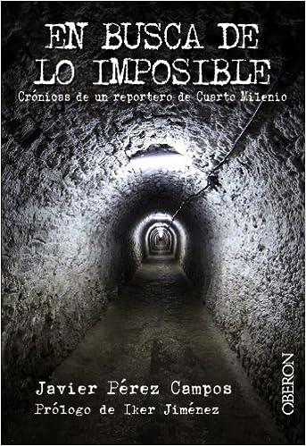 En busca de lo imposible: Crónicas de un reportero de Cuarto Milenio ...