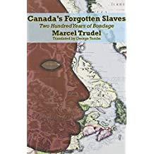 Canada's Forgotten Slaves: Two Hundred Years of Bondage (Dossier Quebec) by Marcel Trudel (2013-05-20)