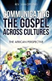 Communicating the Gospel Across Cultures, Rev. Sam Oppong, 1625095465