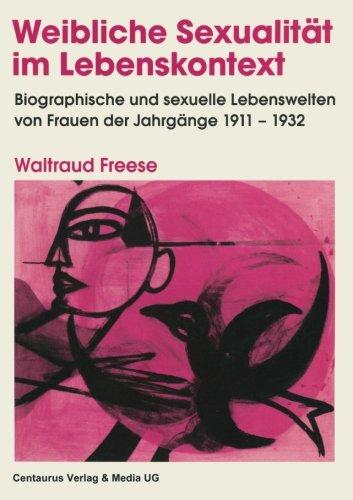 Weibliche Sexualität im Lebenskontext: Biographische und sexuelle Lebenswelten von Frauen der Jahrgänge 1911-1932