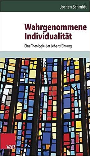 Book Wahrgenommene Individualitat: Eine Theologie Der Lebensfuhrung (Edition Wege Zum Menschen)