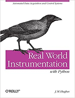 Book Real World Instrumentation with Python: Automated Data Acquisition and Control Systems