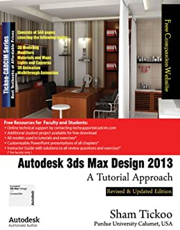 Autodesk 3ds Max Design 2013: A Tutorial Approach by [Tickoo Purdue Univ. and CADCIM Technologies, Prof. Sham]