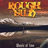 Wheels of Time by Rough Silk