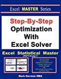 Step-by-Step Optimization with Excel Solver - the Excel Statistical Master, Mark Harmon, 1937159159
