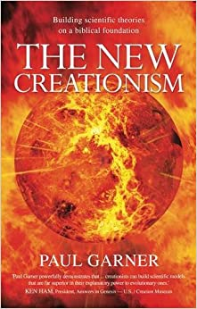 Book The New Creationism: Building Scientific Theory on a Biblical Foundation by Paul Garner (2009-03-01)
