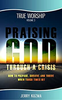 How to Praise God: Praising God Through a Crisis [Praise and Worship vol 3]: Discover How to Prepare, Survive and Thrive When Tough Times Hit! (English Edition) por [Kuzma, Jerry]