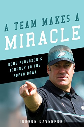A Team Makes a Miracle: Doug Pederson's Journey to the Super Bowl