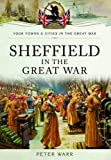 Sheffield in the Great War (Your Towns & Cities/Great War)