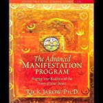 The Advanced Manifestation Program: Shaping Your Reality With the Power of Your Desire | Rick Jarow