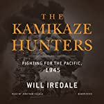 The Kamikaze Hunters: Fighting for the Pacific, 1945 | Will Iredale