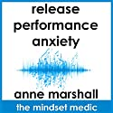 Release Performance Anxiety: A mindset meditation to beat the fear of public speaking and ease social anxiety Speech by Anne Marshall Narrated by Anne Marshall