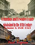 Columbus and Lowndes County Mississippi In the 20th Century Volume 1