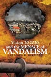 Vision 20 2020 and the Menace of VanDalism, Stephen B. Oladipo, 1479778192