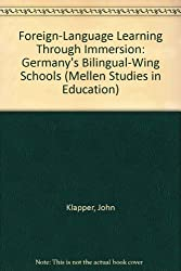 Foreign-Language Learning Through Immersion: Germany's Bilingual-Wing Schools (Mellen Studies in Education)