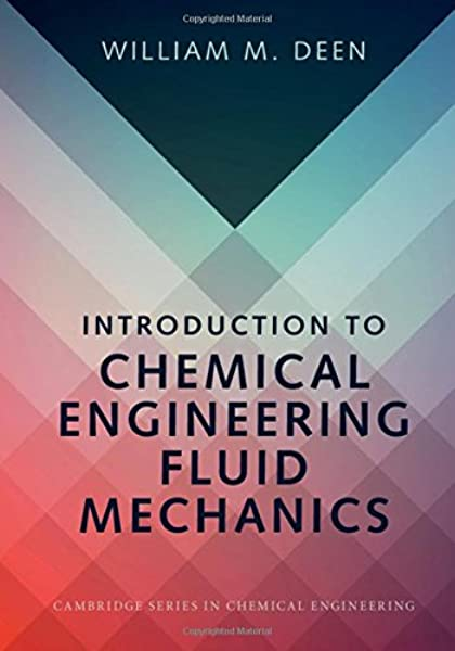 Amazon Com Introduction To Chemical Engineering Fluid Mechanics Cambridge Series In Chemical Engineering 9781107123779 Deen William M Books