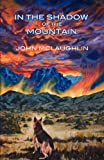 In the Shadow of the Mountain, John McLaughlin Books, 0615545181