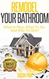 Bathroom Plans Remodel Your Bathroom: What to Plan, What to Do, and Who to Hire!