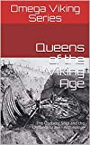 Queens of the Viking Age: The Oseberg Ship and the Oseberg Grave - Archeology (Omega Viking Series Book 3)