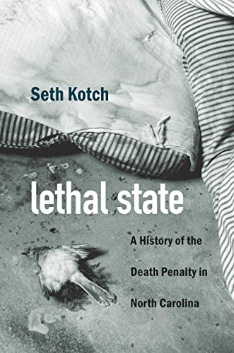 Lethal State: A History of the Death Penalty in North Carolina (Justice, Power, and Politics) (Racial Disparities In The American Criminal Justice System)