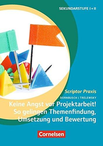 Scriptor Praxis: Keine Angst vor Projektarbeit! So gelingen Themenfindung, Umsetzung und Bewertung: Buch