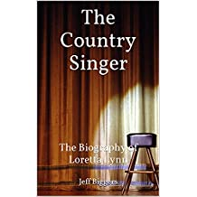 The Country Singer: The Biography of Loretta Lynn (True Story Books for Kids & Teens Book 6)