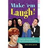 Make 'em Laugh!: American Humorists of the 20th and 21st Centuries