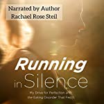 Running in Silence: My Drive for Perfection and the Eating Disorder That Fed It | Rachael Rose Steil