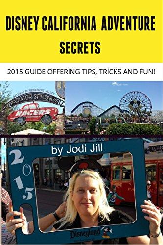 Disney California Adventure Secrets: 2015 Guide Offering Tips, Tricks and - Adventure Disneyland California Hours And
