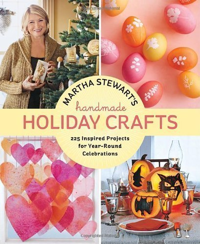 Martha Stewart's Handmade Holiday Crafts: 225 Inspired Projects for Year-Round Celebrations by Editors of Martha Stewart Living (Sep 27 2011)