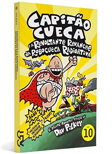 Capitão Cueca e a Revoltante Revanche da Robocueca Radioativa - Coleção As Aventuras do Capitão Cueca, Volume 10