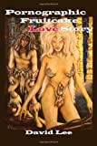Pornographic Fruitcake Love Story, David Lee, 1447844157