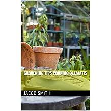 Gardening Tips Pruning Clematis