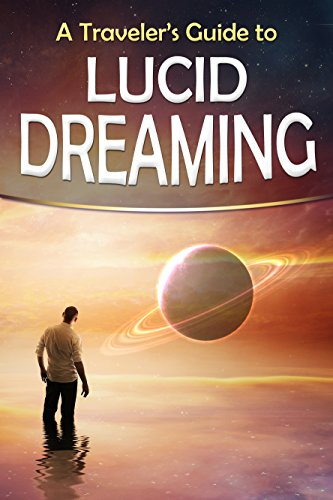 Psychology of Dreams: A Traveler's Guide to lucid dreaming - Discover the nature of dreams, sleep paralysis, nightmare interpretations, & the meaning behind your dreams.