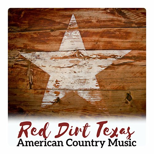 Red Dirt Texas American Country Music - Best Classic Songs