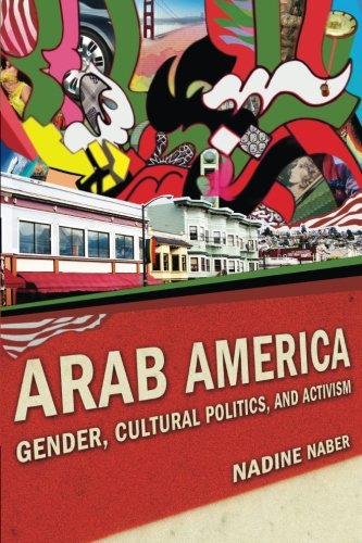 Arab America: Gender, Cultural Politics, and Activism (Nation of Nations) (Arab Sex)