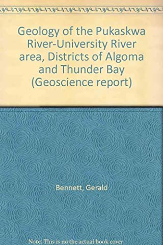 Geology of the Pukaskwa River-University River area, Districts of Algoma and Thunder Bay (Geoscience (Geology Of Ontario)
