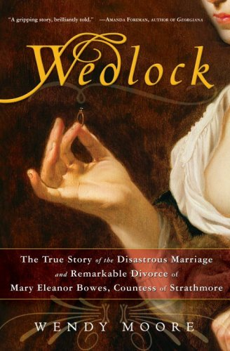 Wedlock: The True Story of the Disastrous Marriage and Remarkable Divorce of Mary Eleanor Bowes, Countess of Strathmore cover