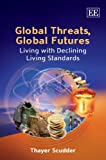 Global Threats, Global Futures : Living with Declining Living Standards, Scudder, Thayer, 184844849X