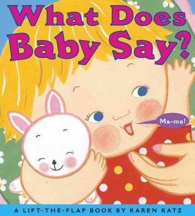 What Does Baby Say?: A Lift-the-Flap Book (Karen Katz Lift-the-Flap Books) pdf epub