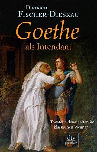 Goethe als Intendant: Theaterleidenschaften im klassischen Weimar (dtv Fortsetzungsnummer 0)