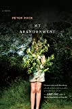 My Abandonment, Peter Rock, 0156035529