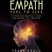 Empath: Feel to Live: A Psychological Take on Being an Empath Audiobook by Frank Knoll Narrated by Sangita Chauhan