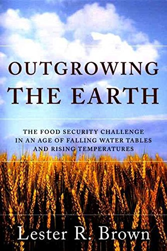 Download [Outgrowing the Earth: Rising Food Prices, the Growing Politics of Food Scarcity and What We Need to Do] (By: Lester R. Brown) [published: February, 2005] pdf epub